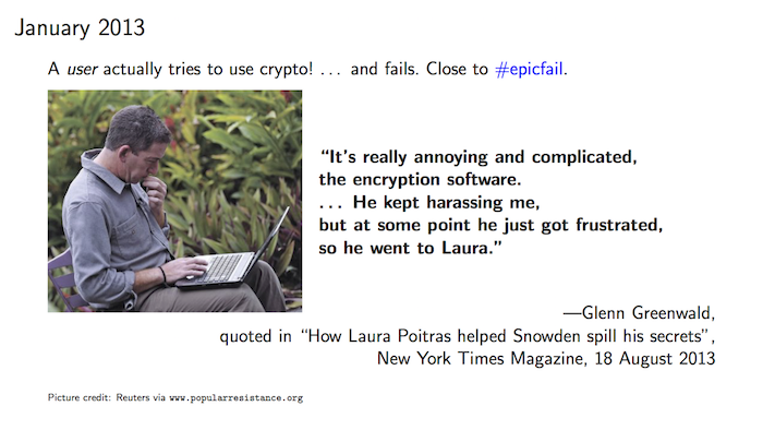 """It's really annoying and complicated, the encryption software. […] He kept harassing me, but at some point he just got frustrated, so he went to Laura."""